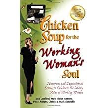 Chicken Soup for the Working Woman's Soul: Humorous and Inspirational Stories to Celebrate the Many Roles of Working Women