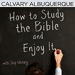 How to Study the Bible and Enjoy It | Skip Heitzig
