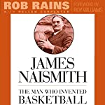 James Naismith: The Man Who Invented Basketball | Rob Rains,Hellen Carpenter