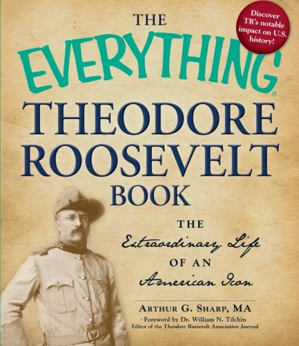 Read Online The Everything Theodore Roosevelt Book: The extraordinary life of an American icon (Everything (History & Travel)) PDF