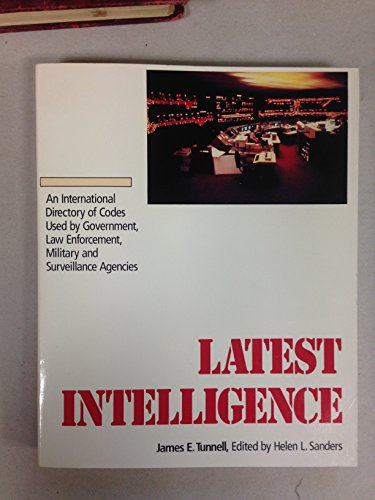 Latest Intelligence: An International Directory of Codes Used by Government, Law Enforcement, Military, and Surveillance