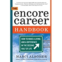The Encore Career Handbook: How to Make a Living and a Difference in the Second Half of Life by Alboher, Marci (2012) Paperback
