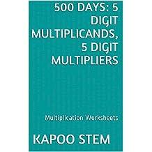 500 Multiplication Worksheets with 5-Digit Multiplicands, 5-Digit Multipliers: Math Practice Workbook (500 Days Math Multiplication Series 15)