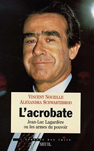 L'acrobate. Jean-Luc Lagardère ou les armes du pouvoir Broché – 6 février 1998 François Nouzille Alexandra Schwartzbrod Seuil 2020288583