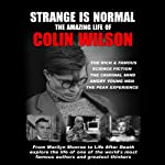 Strange Is Normal:: The Amazing Life of Colin Wilson | Colin Wilson