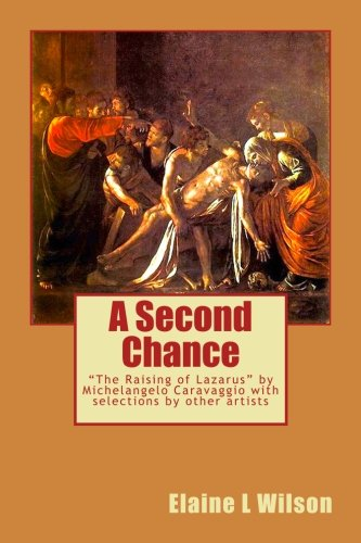 A Second Chance: The Raising of Lazarus by Michelangelo Caravaggio (The Art of God's Messages) (Volume 12) pdf epub