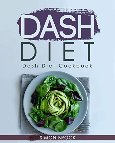 Dash Diet: Dash Diet Cookbook: The Ultimate Dash Diet Cookbook to Lower Your Blood Pressure (Dash Diet Cookbook for Beginners 1) (Best Way To Lower Your Blood Pressure Fast)