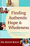 Finding Authentic Hope and Wholeness: 5 Questions That Will Change Your Life