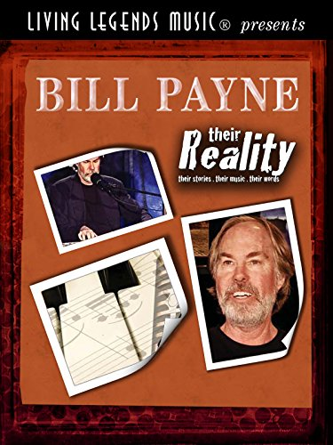 Living Legends Music® presents Bill Payne - their Reality. their stories. their music. their words.