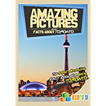 Amazing Pictures and Facts About Toronto: The Most Amazing Fact Book for Kids About Toronto (Kid's U)