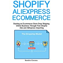 Shopify AliExpress Ecommerce: Starting an Ecommerce Store Drop Shipping Online Business Through Free Shopify Ads and AliExpress Importing