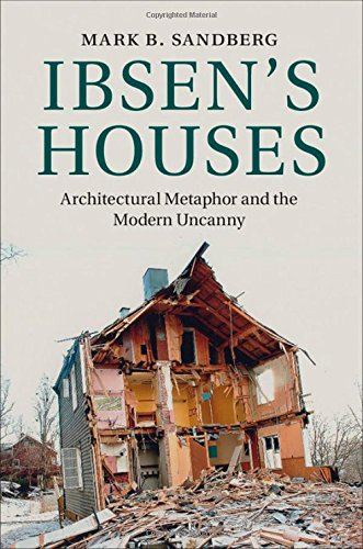 Ibsen's Houses: Architectural Metaphor and the Modern Uncanny