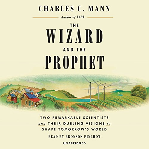 The Wizard and the Prophet: Two Remarkable Scientists and Their Dueling Visions to Shape Tomorrow's World by Random House Audio