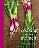 Cooking in the Moment, Andrea Reusing, 0307463893