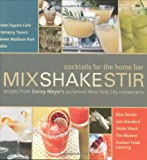 img - for Mix Shake Stir: Recipes from Danny Meyer's Acclaimed New York City Restaurants book / textbook / text book