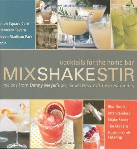 Mix Shake Stir: Recipes from Danny Meyer's Acclaimed New York City Restaurants