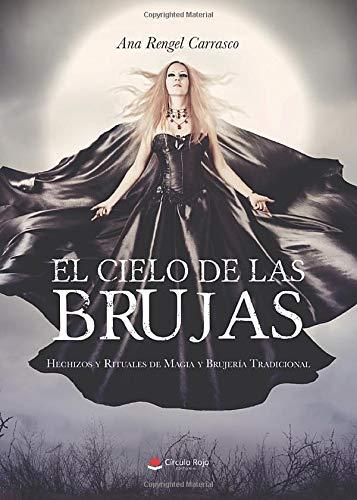 El cielo de las Brujas: Hechizos y rituales de magia y brujería tradicional: Amazon.es: Rengel, Ana: Libros
