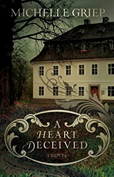 A Heart Deceived: A Novel by [Griep, Michelle]
