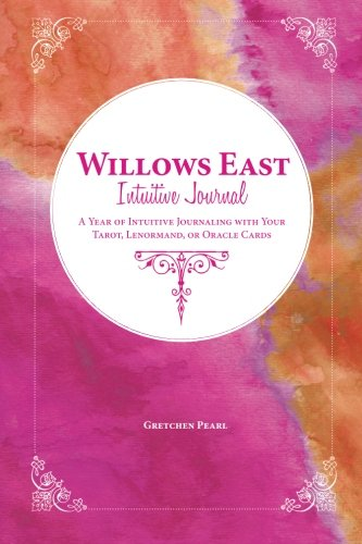Willows East Intuitive Journal: A Year of Intuitive Journaling with Your Tarot, Lenormand, or Oracle Cards ()