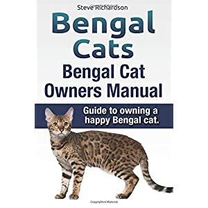 Bengal Cats. Bengal Cat Owners Manual. Guide to owning a happy Bengal cat. 7