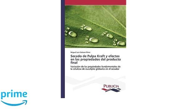 Secado de Pulpa Kraft y efectos en las propiedades del producto final (Spanish Edition): Salazar Pérez Miguel Luis: 9783639558920: Amazon.com: Books