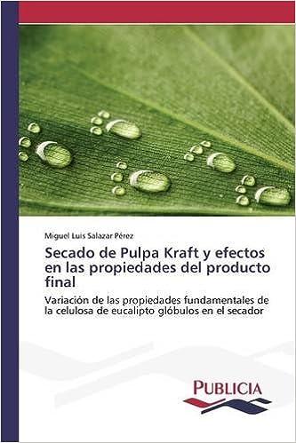 Secado de Pulpa Kraft y efectos en las propiedades del producto final (Spanish Edition) (Spanish)