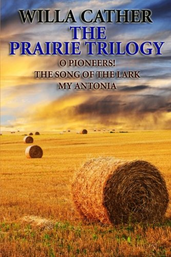 The Prairie Trilogy: O Pioneers!/The Song of the Lark/My Antonia