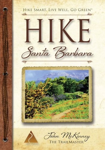 HIKE Santa Barbara: Best Day Hikes in the Canyons and Foothills, Santa Ynez Valley, Too!