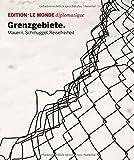 Grenzgebiete: Mauern, Schmuggel, Reisefreiheit (Edition Le Monde diplomatique, Band 22)