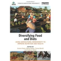 Diversifying Food and Diets: Using Agricultural Biodiversity to Improve Nutrition and Health (Issues in Agricultural Biodiversity)