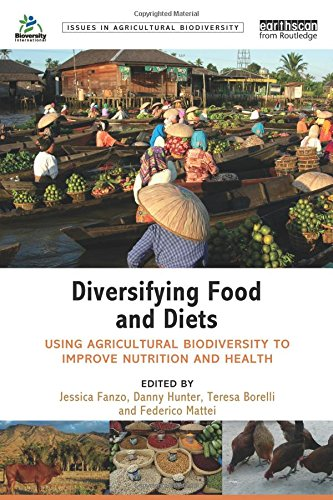 Diversifying Food and Diets: Using Agricultural Biodiversity to Improve Nutrition and Health (Issues in Agricultural Bio