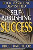 Book Marketing DeMystified: Enjoy Discovering the Optimal Way to Sell Your Self-Published Book, Practical advice from the inventor of print-on-demand (POD) publishing