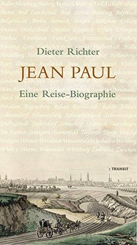 Jean Paul: Eine Reise-Biographie