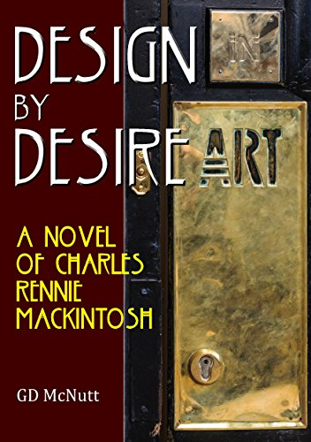 Design By Desire: A Novel Of Charles Rennie Mackintosh *** Number 1 Book ()