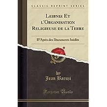 Leibniz Et L'Organisation Religieuse de la Terre: D'Apres Des Documents Inedits (Classic Reprint)