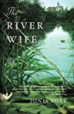 The River Wife, Jonis Agee, 081297719X