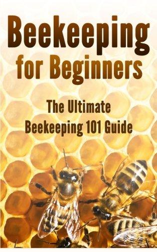 Beekeeping for Beginners: The Ultimate Beekeeping 101 Guide pdf epub