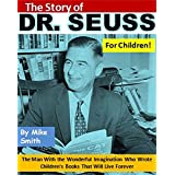 The Story of Dr. Seuss for Children!: The Man With the Wonderful Imagination Who Wrote Children's Books That Will Live Forever