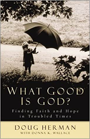 Book What Good Is God?: Finding Faith and Hope in Troubled Times by Doug Herman (2002-08-03)