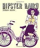 Hipster Haiku, Siobhan Adcock, 0767923731