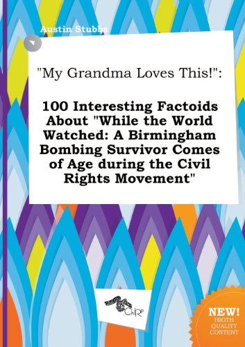 My Grandma Loves This!: 100 Interesting Factoids about While the World Watched: A Birmingham Bombing Survivor Comes of Age During the Civil R