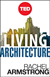 Living Architecture: How Synthetic Biology Can Remake Our Cities and Reshape Our Lives (Kindle Single) (TED Books)