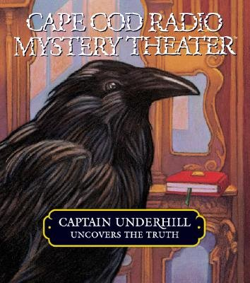 Captain Underhill Uncovers the Truth: behind Edgar Allan Crow and the Purloined, Purloined Letter (Cape Cod Radio Mystery Theater)