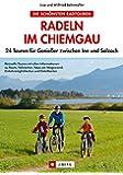 Radeln im Chiemgau: 20 Touren für Genießer zwischen Inn und Salzach