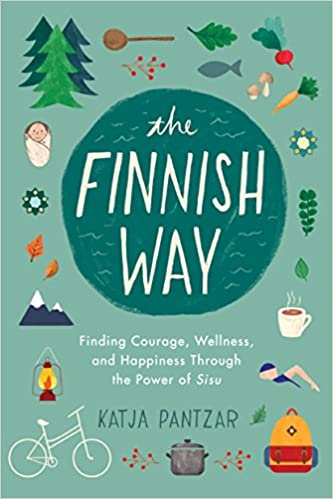 Front cover for the book The Finnish Way: Finding Courage, Wellness, and Happiness Through the Power of Sisu by Katja Pantzar