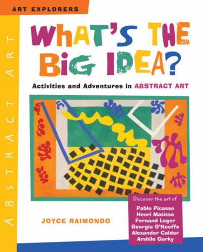 What's the Big Idea?: Activities and Adventures in Abstract Art (Art Explorers)
