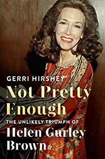 Book Cover: Not Pretty Enough: The Unlikely Triumph of Helen Gurley Brown