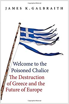 Book Welcome to the Poisoned Chalice: The Destruction of Greece and the Future of Europe