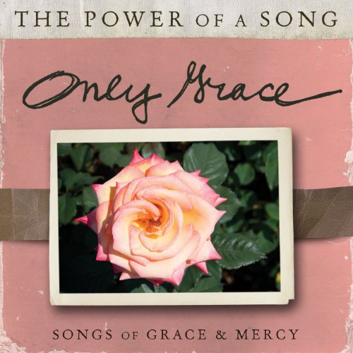 Only Grace: Songs Of Grace & Mercy