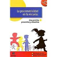 La psicomotricidad en la escuela: Una práctica preventiva y educativa (EXPRESION CORPORAL PLASTICA Y MUSICAL)